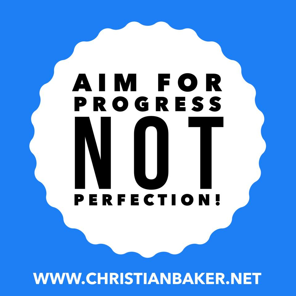 Aim for progress not perfection